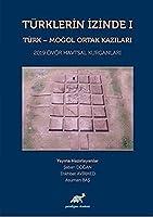Türklerin Izinde I: Türk - Mogol Ortak Kazilari