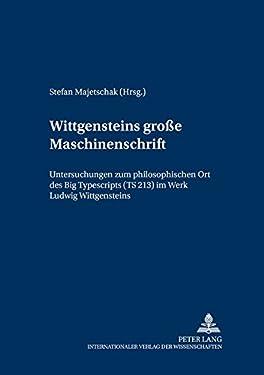 """Wittgensteins 'große Maschinenschrift': Untersuchungen zum philosophischen Ort des """"Big Typescripts</I> (TS 213) im Werk Ludwig Wittgensteins (Wittgenstein Studien) (German Edition)"""