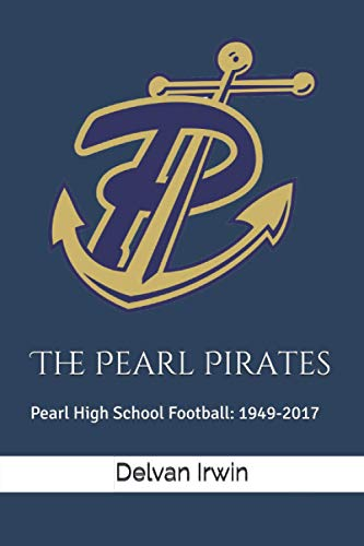 The Pearl Pirates: Pearl High School Football: 1949-2017