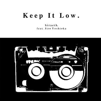 Keep It Low.