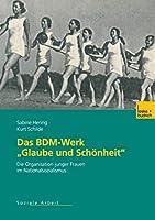 Das Bdm-Werk Glaube Und Schoenheit: Die Organisation Junger Frauen Im Nationalsozialismus