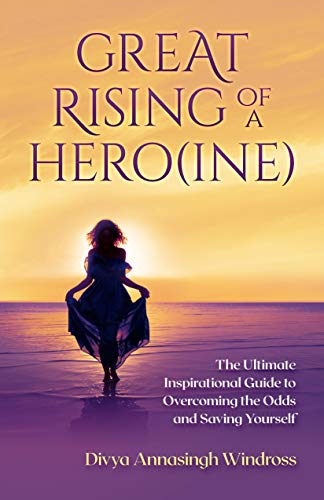 GREAT RISING OF A HEROINE: THE ULTIMATE INSPIRATIONAL GUIDE TO OVERCOMING THE ODDS AND SAVING YOURSELF (English Edition)