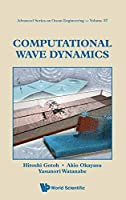 Computational Wave Dynamics (Advanced Series on Ocean Engineering)