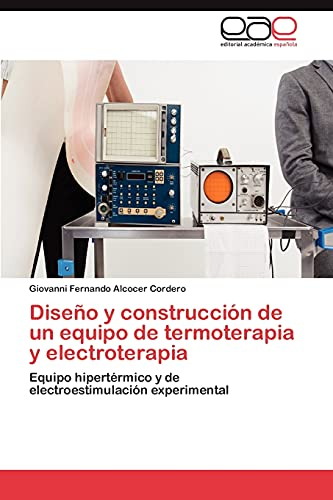 Diseno y Construccion de Un Equipo de Termoterapia y Electroterapia: Equipo hipertérmico y de electroestimulación experimental