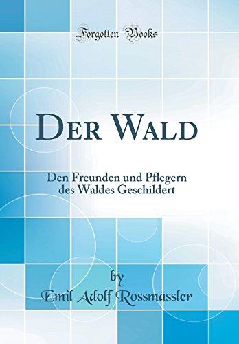 Der Wald: Den Freunden und Pflegern des Waldes Geschildert (Classic Reprint)