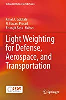 Light Weighting for Defense, Aerospace, and Transportation (Indian Institute of Metals Series)