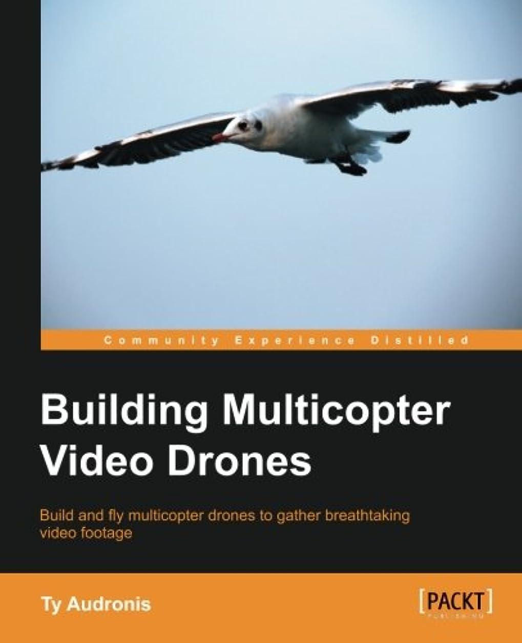 不屈薬剤師任命するBuilding Multicopter Video Drones: Build and Fly Multicopter Drones to Gather Breathtaking Video Footage