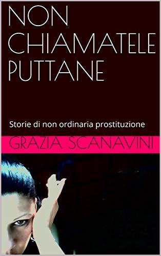 NON CHIAMATELE PUTTANE: Storie di non ordinaria prostituzione