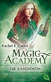 Magic Academy - Die Kandidatin (Die Magic Academy-Reihe, Band 3) - Rachel E. Carter