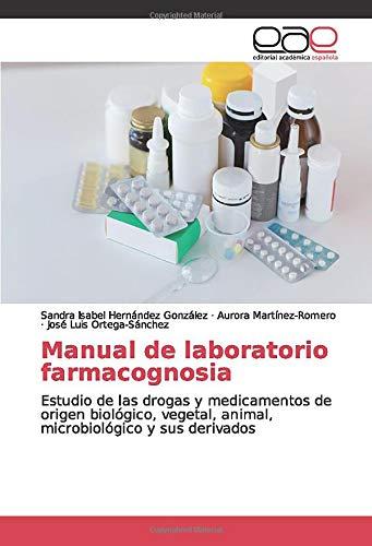 Manual de laboratorio farmacognosia: Estudio de las drogas y medicamentos de origen biológico, vege