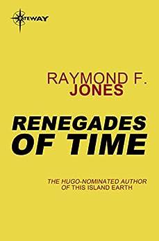 Renegades of Time by [Raymond F. Jones]