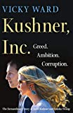Image of Kushner, Inc.: Greed. Ambition. Corruption. The Extraordinary Story of Jared Kushner and Ivanka Trump