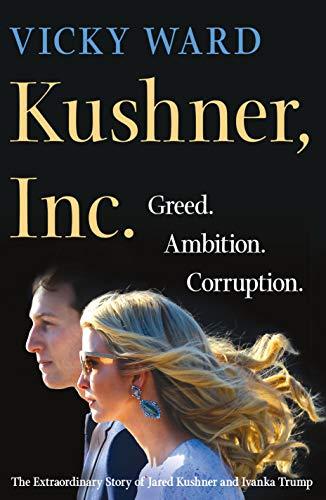 Image of Kushner, Inc.: Greed. Ambition. Corruption. The Extraordinary Story of Jared Kushner and Ivanka Trump
