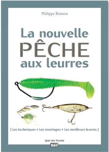 La nouvelle pêche aux leurres : Les techniques, les...