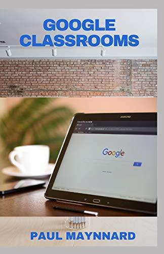 GOOGLE CLASSROOMS: A Beginner Guide to Using Google Classroo