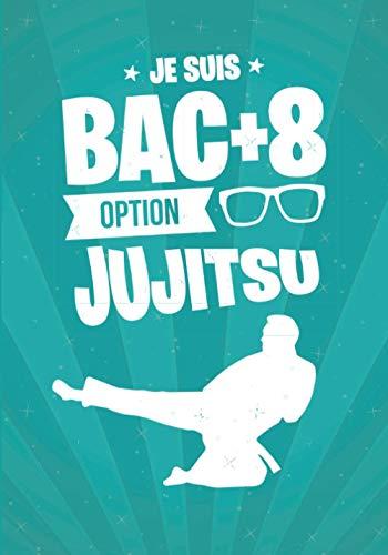 Je suis BAC+8 option JUJITSU: cadeau original et personnalisé, cahier parfait pour prise de notes, croquis, organiser, planifier