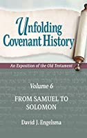 Unfolding Covenant History: An Exposition of the Old Testament: Volume 6: From Samuel to Solomon