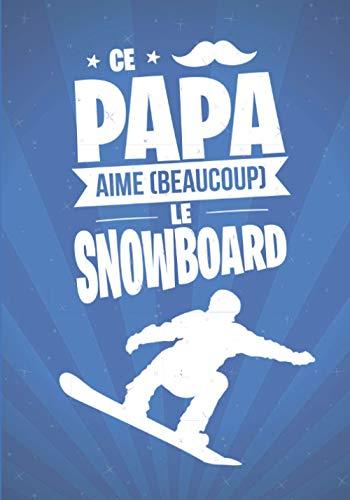 Ce Papa aime beaucoup le SNOWBOARD: cadeau original et personnalisé, cahier parfait pour prise de notes, croquis, organiser, planifier