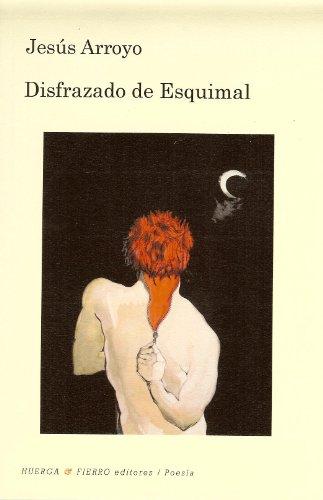 Disfrazado de Esquimal (Poesia (huerga Y Fierro))