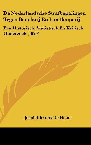 de Nederlandsche Strafbepalingen Tegen Bedelarij En Landlooperij: Een Historisch, Statistisch En Kritisch Onderzoek (1895)