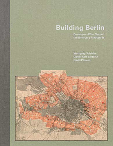 Building Berlin: Developers Who Shaped the Emerging Metropolis