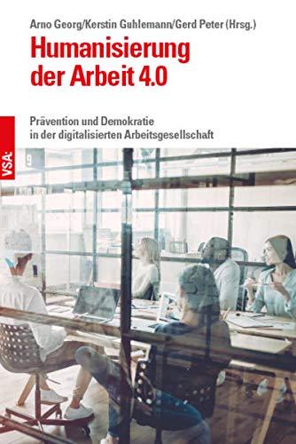 Humanisierung der Arbeit 4.0: Prävention und Demokratie in der digitalisierten Arbeitsgesellschaft