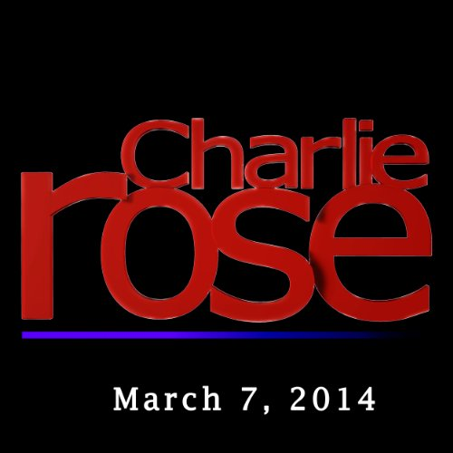 Charlie Rose: Lord John Browne, Annette Bening, and B. J. Novak, March 7, 2014 audiobook cover art