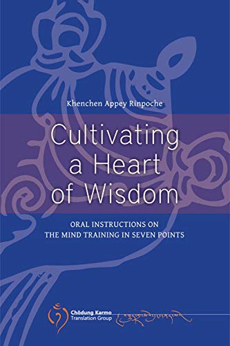 Cultivating a Heart of Wisdom: Oral Instructions on the Mind Training in seven points (English Edition)