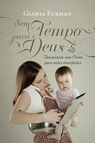 Sem Tempo Para Deus. Intimidade com Cristo Para Mães Atarefadas