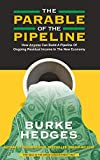 The Parable of the Pipeline: How Anyone Can Build a Pipeline of Ongoing Residual Income in the New E...