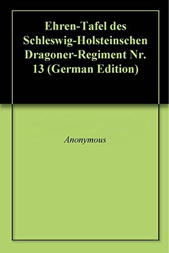 Ehren-Tafel des Schleswig-Holsteinschen Dragoner-Regiment Nr. 13 (German Edition)