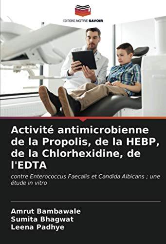 Activité antimicrobienne de la Propolis, de la HEBP, de la Chlorhexidine, de l'EDTA: contre Enterococcus Faecalis et Candida Albicans ; une étude in vitro