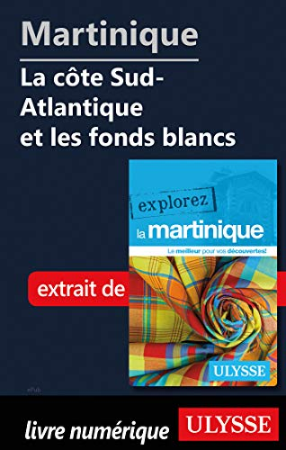 Martinique - La côte Sud-Atlantique et les fonds blancs (French Edition)