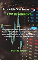 Stock Market Investing for Beginners: Simple Proven Strategies and Tactics to Become a Profitable Intelligent Investor by Getting Hold of the Tricks Behind the Trade Toward Success and Fortune