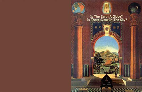 Is the Earth a Globe? Is There Glass in the Sky? (English Edition)
