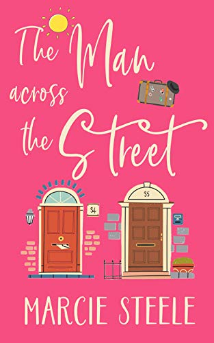 The Man Across The Street: An uplifting story of love and new beginnings for 2020 (The Hope Street Series Book 1) by [Mel  Sherratt, Marcie Steele]