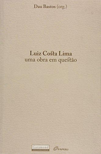 Luiz Costa Lima. Uma Obra em Questão