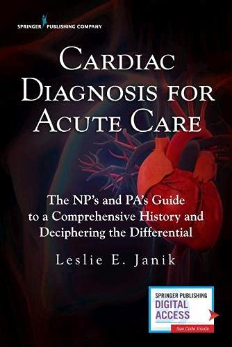 Cardiac Diagnosis for Acute Care : The Np's and Pa's Guide to a Comprehensive History and Decipherin