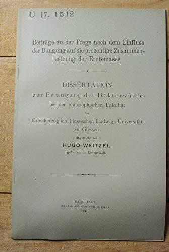 Beiträge zu der Frage nach dem Einfluss der Düngung auf die prozentige Zusammensetzung der Erntemasse / Hugo Weitzel
