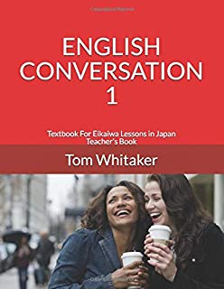 English Conversation 1 Textbook For Eikaiwa Lessons in Japan Teacher's Book: 30 Eikaiwa Style Lessons Ready to Use for ESL...