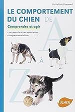 Le comportement du chien de A à Z - Comprendre et agir de Valérie Dramard