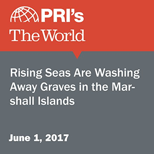Rising Seas Are Washing Away Graves in the Marshall Islands audiobook cover art