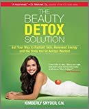 The Beauty Detox Solution: Eat Your Way to...