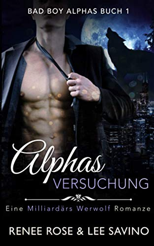 Alphas Versuchung: Eine Milliardär-Werwolf-Romanze (Bad-Boy-Alphas-Serie, Band 1)