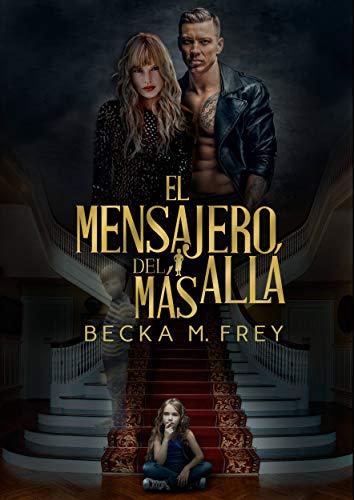 El mensajero del Más Allá: Un thriller de romance lleno de suspense que no podrás soltar hasta la última página.