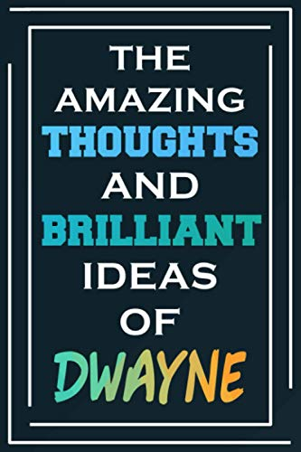 The Amazing Thoughts And Brilliant Ideas Of Dwayne: Blank Lined Notebook   Personalized Name Gifts