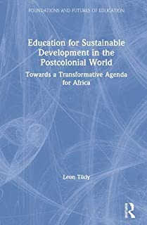 Education for Sustainable Development in the Postcolonial World: Towards a Transformative Agenda for Africa (Foundations and Futures of Education)