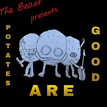 Potatoes Are Good