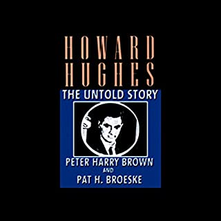 Howard Hughes     The Untold Story              By:                                                                                                                                 Peter Harry Brown,                                                                                        Pat H. Broeske                               Narrated by:                                                                                                                                 Michael Prichard                      Length: 18 hrs and 30 mins     91 ratings     Overall 4.5