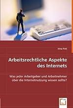 Arbeitsrechtliche Aspekte des Internets: Was jeder Arbeitgeber und Arbeitnehmer über die Internetnutzung wissen sollte? (German Edition)